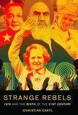Strange Rebels: 1979 and the Birth of the 21st Century