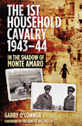 The First Household Cavalry Regiment, 1943-44: In the Shadow of Monte Amaro