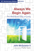 Always We Begin Again: The Benedictine Way of Living,15th Anniversary Edition, Revised