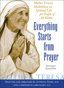 Everything Starts from Prayer: Mother Teresa's Meditations on Spiritual Life for People of All Faiths
