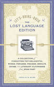 Let's Bring Back: The Lost Language Edition: A Compendium of Forgotten-Yet-Delightful Words, Phrases, Praises, Insults, Idioms, and Literary Flourishe