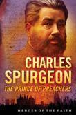 Charles Spurgeon: The Prince of Preachers