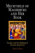 Mechthild of Magdeburg and Her Book: Gender and the Making of Textual Authority
