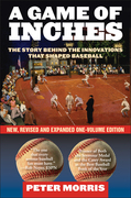 A Game of Inches: The Stories Behind the Innovations That Shaped Baseball: The Game on the Field