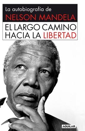 El largo camino hacia la libertad. La autobiografía de Nelson Mandela