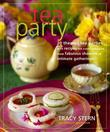 Tea Party: 20 Themed Tea Parties with Recipes for Every Occasion, from Fabulous Showers to