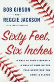Sixty Feet, Six Inches: A Hall of Fame Pitcher &amp; a Hall of Fame Hitter Talk about How the Game is Played