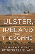 The Ulster, Ireland &amp; the Somme: Memorials and Battlefield Pilgrimages