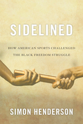 Sidelined: How American Sports Challenged the Black Freedom Struggle