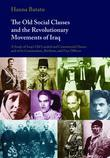 The Old Social Classes and the Revolutionary Movements of Iraq: A Study of Iraq's Old Landed and Commercial Classes and of its Communists, Ba`thists a