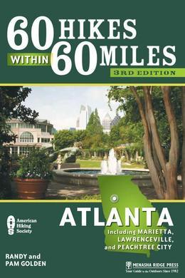 60 Hikes Within 60 Miles: Atlanta: Including Marietta, Lawrenceville, and Peachtree City