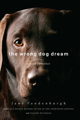 The Wrong Dog Dream: A True Romance