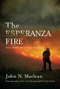 The Esperanza Fire: Arson, Murder and the Agony of Engine 57