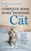 The Complete Book of Home Remedies for Your Cat