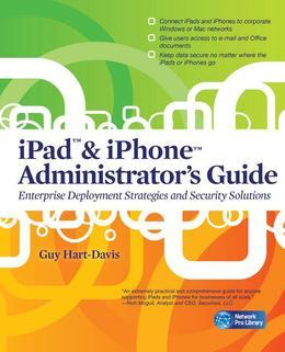 iPad & iPhone Administrator's Guide: Enterprise Deployment Strategies and Security Solutions