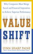 Value Shift: Why Companies Must Merge Social and Financial Imperatives to Achieve Superior Performance