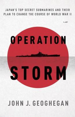 Operation Storm: Japan's Top Secret Submarines and Its Plan to Change the Course of World War II