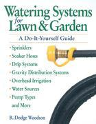 Watering Systems for Lawn & Garden: A Do-It-Yourself Guide