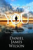 "The Best Kept Secret Is ""You"" : A Journey into the Rabbit Hole with Autism and Love"