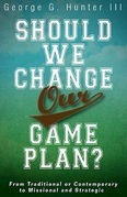 Should We Change Our Game Plan?: From Traditional or Contemporary to Missional and Strategic