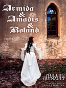 Armida &amp; Amadis &amp; Roland: Three Opera Librettos