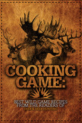 Cooking Game: Best Wild Game Recipes from the Readers of Deer &amp; Deer Hunting