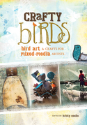 Crafty Birds: Bird Art &amp; Crafts for Mixed Media Artists