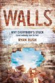 Walls: Why Everybody's Stuck (and Nobody Has to Be)
