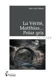 La Vérité, Matthias...Polar gris