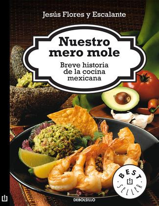 Nuestro mero mole. Breve historia de la cocina mexicana