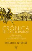 Crónica de la eternidad. ¿Quién escribió la Historia verdadera de la conquista de la Nueva España?