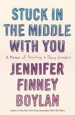 Stuck in the Middle with You: A Memoir of Parenting in Three Genders