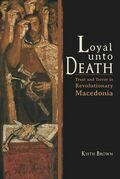Loyal Unto Death: Trust and Terror in Revolutionary Macedonia