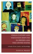 Child Custody and Visitation Disputes in Sweden and the United States: A Study of Love, Justice, and Knowledge
