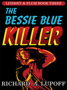 The Bessie Blue Killer: The Lindsey &amp; Plum Detective Series, Book Three