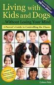 Living with Kids and Dogs... Without Losing Your Mind, 2nd Ed.