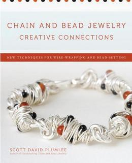 Chain and Bead Jewelry Creative Connections: New Techniques for Wire-Wrapping and Bead-Setting