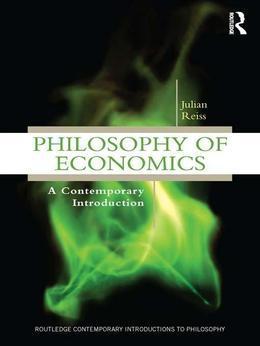 Philosophy of Economics: A Contemporary Introduction: A Contemporary Introduction