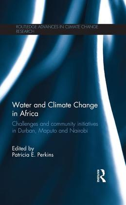 Water and Climate Change in Africa: Challenges and Community Initiatives in Durban, Maputo and Nairobi: Challenges and Community Initiatives in Durban