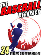 The Baseball Megapack: 24 Classic Baseball Stories