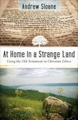 At Home in a Strange Land: Using the Old Testament in Christian Ethics