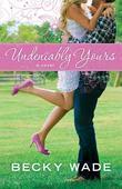 Undeniably Yours: a novel