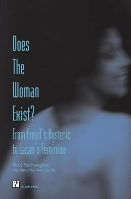 Does the Woman Exist?: From Freud's Hysteric to Lacan's Feminine
