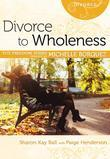 Divorce to Wholeness (Michelle Borquez Freedom Series)