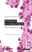 Ethique et biobanque. Mettre en banque le vivant