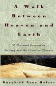 A Walk Between Heaven and Earth: A Personal Journal on Writing and the Creative Process