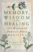 Memory, Wisdom and Healing: The History of Domestic Plant Medicine