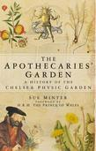 The Apothecaries' Garden: A History of the Chelsea Physic Garden