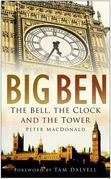Big Ben: The Bell, the Clock and the Tower