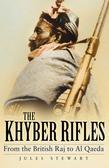 The Khyber Rifles: From the British Raj to Al Qaeda